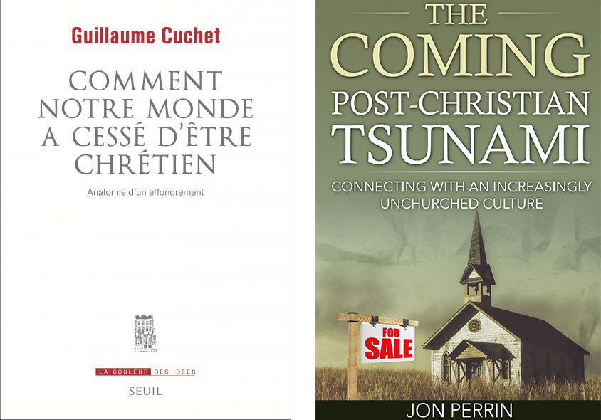 Comment Notre Monde a Cessé d'être Chrétien © Guillaume Cuchet & The Coming Post-Christian Tsunami © Jon Perrin